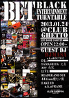 BET - BLACK ENTERTAINMENT TURNTABLE() 2013.1.24 (木) at club Ghetto(札幌)