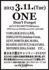 3.11 ONE -Don't forget-(東日本大震災チャリティーEVENT) 2013.3.11 (月) at club Ghetto(札幌)