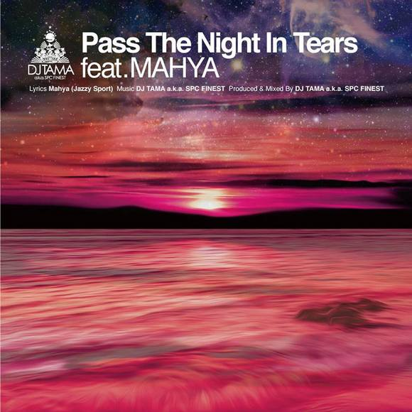 Pass The Night In Tears feat. MAHYA - DJ TAMA a.k.a. SPC FINEST